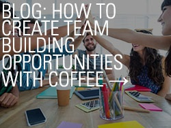 Blog: How to Create Team Building Opportunities With Coffee