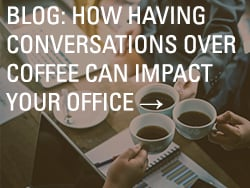 how having conversations over coffee can impact your office